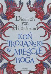 Dietrich Von Hildebrand Koń Trojański W Mieście Boga Przewodnik