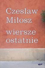 Czesław Miłosz Wiersze Ostatnie Przewodnik Katolicki